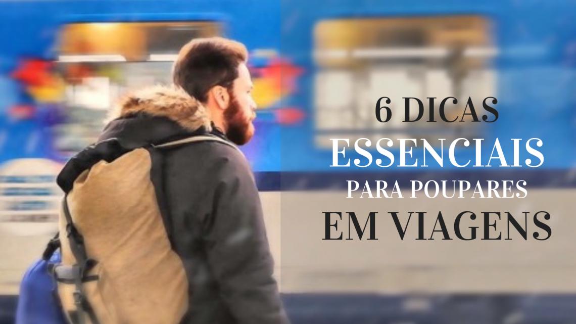 6 Dicas Essenciais Para Poupares em Viagens